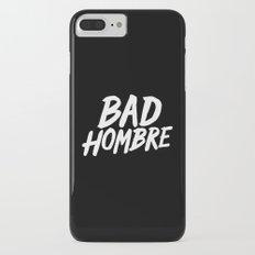 Bad Hombre iPhone 7 Plus Slim Case