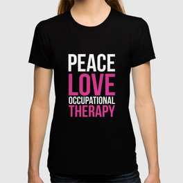 Peace, Love, and Occupational Therapy Positive T-shirt T-shirt