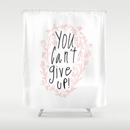 You can't give up! Hand Lettering Shower Curtain