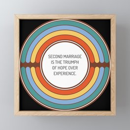 Second marriage is the triumph of hope over experience Framed Mini Art Print