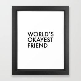 World's okayest friend Framed Art Print