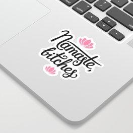 Namaste, bitches Sticker