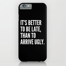 IT'S BETTER TO BE LATE THAN TO ARRIVE UGLY (Black & White) iPhone 6s Slim Case