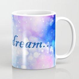 I Have a Dream... Coffee Mug