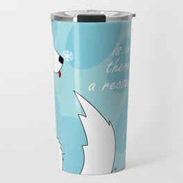 When a dog is in your life, There is always a reason to laugh Travel Mug