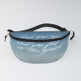Keep your eyes on the stars and your feet on the ground Fanny Pack