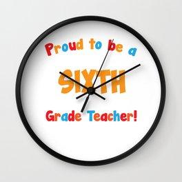 Proud to be a Sixth Grade Teacher Educator T-Shirt Wall Clock