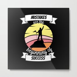 mistakes are the beginning of success- Metal Print