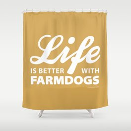 Life is better with farmdog 2 Shower Curtain