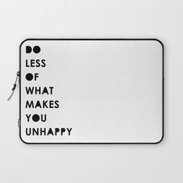 Do less of what makes you unhappy Laptop Sleeve