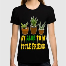 """""""Say aloe to my little friends"""" tee design for aloe lover like you! Start wearing your own plant!    T-shirt"""