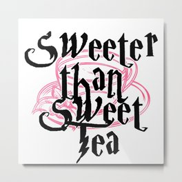 Sweeter than Sweet Tea Metal Print