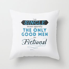 Forever single thanks to fictional characters Throw Pillow
