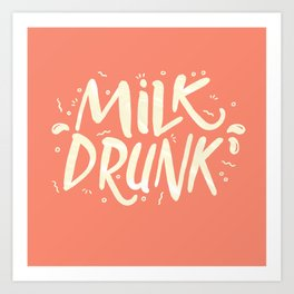 Milk Drunk Art Print
