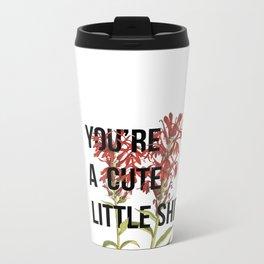 You're a Cute Little Sh** Metal Travel Mug