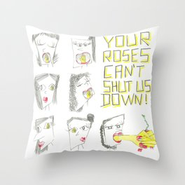 YOUR ROSES CAN'T SHUT US DOWN! Throw Pillow