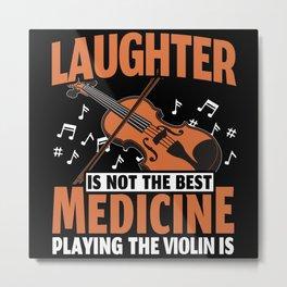 Laughter Is Not The Best Medicine Violin Is Metal Print