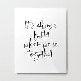 Printable art, Master bedroom quote print, It's always better when we're together, Black and white b Metal Print