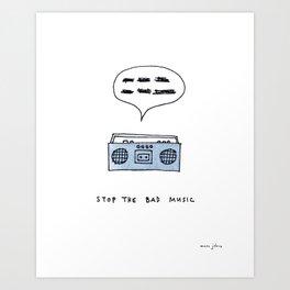 Stop the bad music Art Print