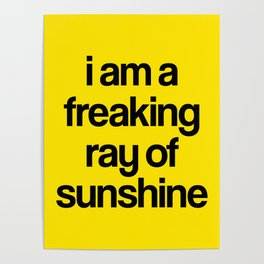 i am a freaking ray of sunshine Poster