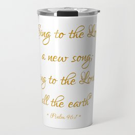 Sing to The Lord a new song; Sing to The Lord all the earth Bible quote Psalm 96:1 Travel Mug