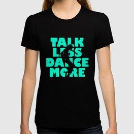 Talk Less, Dance More T-shirt