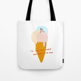 I'll stop the world and melt with you Tote Bag