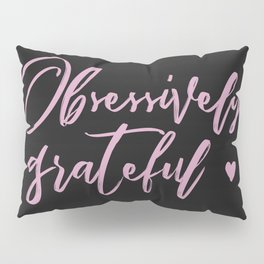 Obsessively Grateful black-pink Pillow Sham