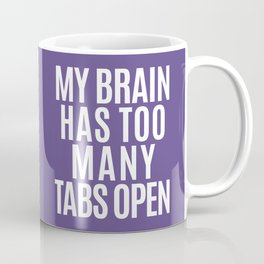 My Brain Has Too Many Tabs Open (Ultra Violet) Coffee Mug
