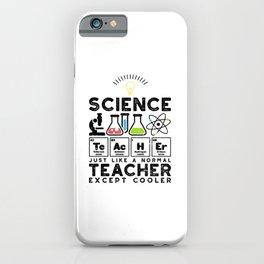 Science Teacher Just Like A Normal Teacher Except Cooler iPhone Case