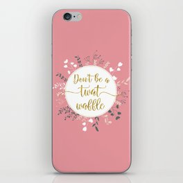 DON'T BE A TWAT WAFFLE - Fancy Gold Sweary Quote iPhone Skin