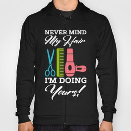 Never Mind My Hair Im Doing Yours Hoody