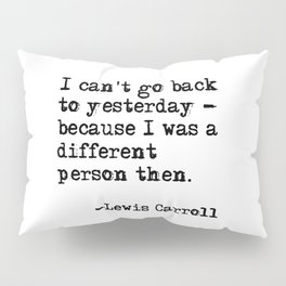 I can't go back to yesterday Pillow Sham