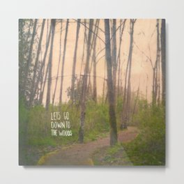 Lets go down to the woods Metal Print