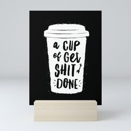 A Cup of Get Shit Done black and white monochrome typography poster design home wall bedroom decor Mini Art Print