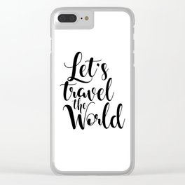 Let's Travel The World, Travel, Inspirational Poster, Typography Art Print, Quote Wall Clear iPhone Case