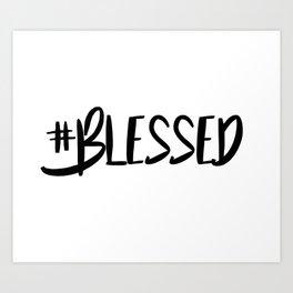 Hashtag blessed Art Print