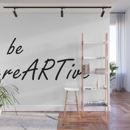 Be Creative Quote, Be creARTive, Creativity Quotes, Digital Print Wall Mural