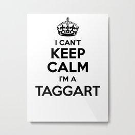 I cant keep calm I am a TAGGART Metal Print