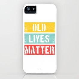 Old Lives Matter T-Shirt Funny 40th 50th 60th Birthday Gift Mens Women Elderly Seniors Citizen iPhone Case