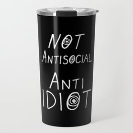 NOT Anti-Social Anti-Idiot - Dark BG Travel Mug
