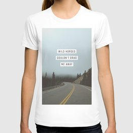 Wild Horses Couldn't Drag Me Away T-shirt