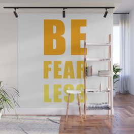 Be Fearless Wall Mural