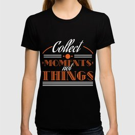 """Collect Moments Not Things"" tee design. Inspirational and sensible tee perfect for gift too!  T-shirt"