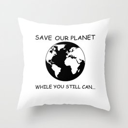 Save Our Planet While You Can Still Throw Pillow