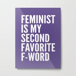 Feminist is My Second Favorite F-Word (Ultra Violet) Metal Print