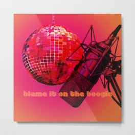 Blame it on the Boogie Metal Print