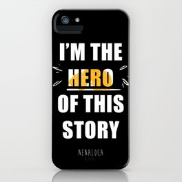 I'm the Hero of this Story iPhone Case