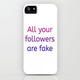 All your followers are fake (colour) iPhone Case