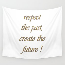 respect the past , create the future ! art Wall Tapestry